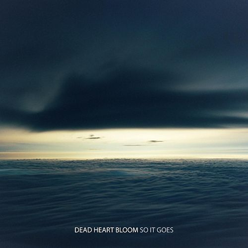 So It Goes by Dead Heart Bloom