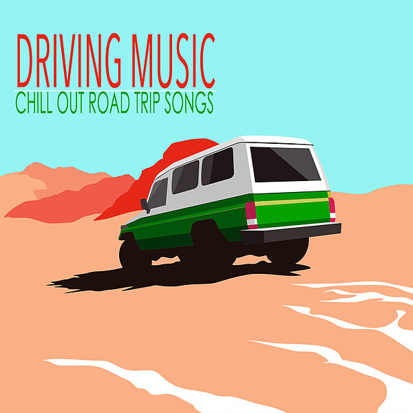 Driving Music - Chill Out Road Trip Songs & Road... by ...