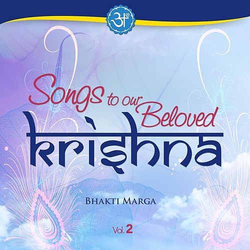 Songs to Our Beloved Krishna, Vol. 2 by Bhakti Marga