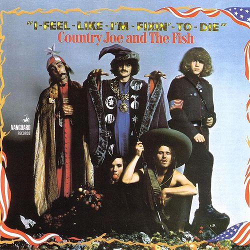 I Feel Like I'm Fixin' To Die by Country Joe & The Fish