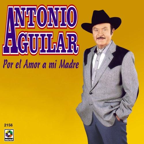 Por El Amor A Mi Madre de Antonio Aguilar