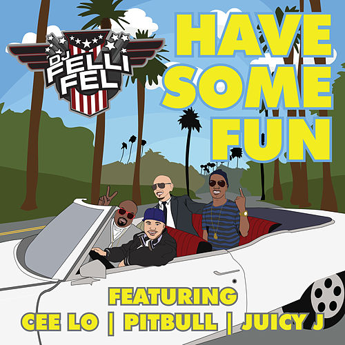 Have Some Fun (feat. Cee Lo, Pitbull & Juicy J) by DJ Felli Fel