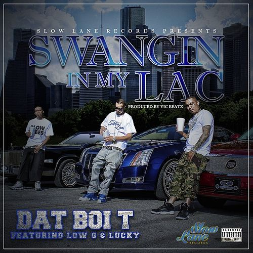 Swangin In My Lac by Dat Boi T