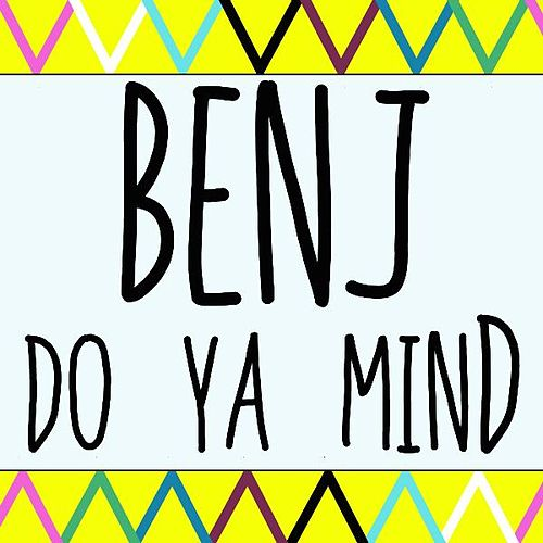 Do Ya Mind by BenJ