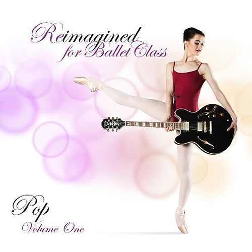 Reimagined for Ballet Class (Pop), Vol. 1 by Andrew Holdsworth