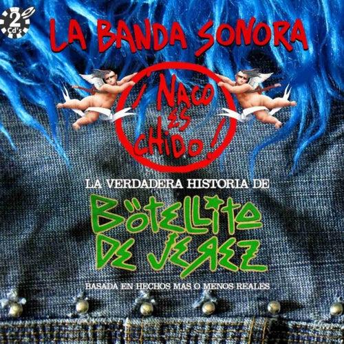 Naco Es Chido - La Verdadera Historia de Botellita de Jerez- de Various Artists