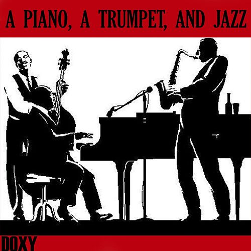 A Piano, a Trumpet, and Jazz (Doxy Collection) de Various Artists