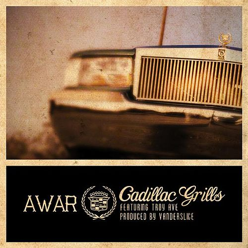 Cadillac Grills (feat. Troy Ave) de Awar