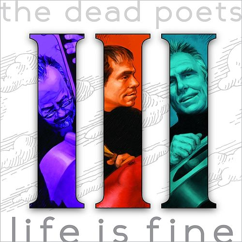 III: Life Is Fine by The Dead Poets