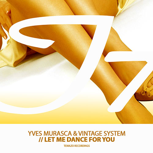 Let Me Dance for You by Yves Murasca