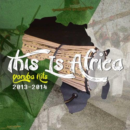 Yoruba Hits 2013-2014 by Various Artists