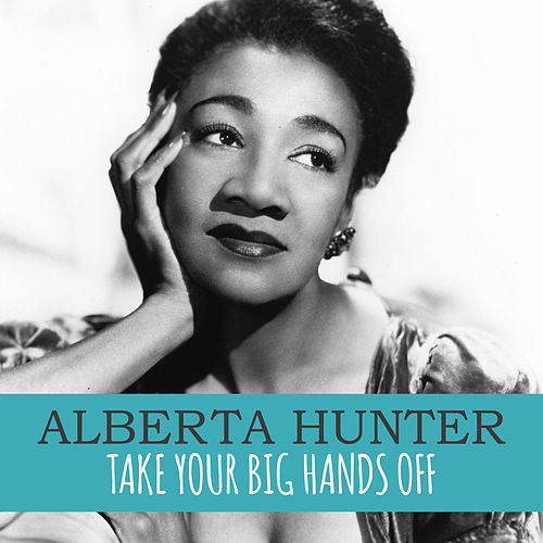 Take Your Big Hands Off by Alberta Hunter