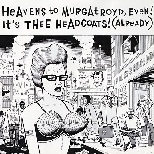 Heavens To Murgatroyd, Even! It's Thee Headcoats! (Already) by Thee Headcoats
