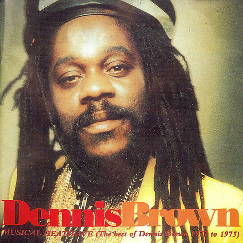 Musical Heatwave, The Best of Dennis Brown 1972-1975 by Dennis Brown