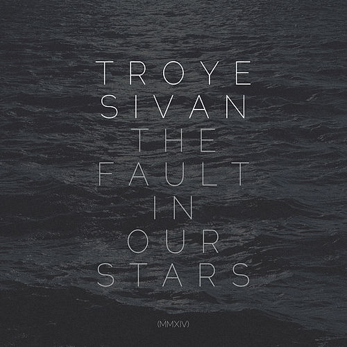 The Fault In Our Stars (MMXIV) by Troye Sivan