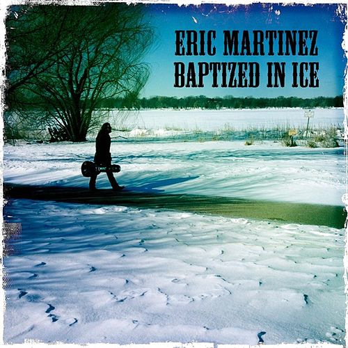 Baptized in Ice von Eric Martinez
