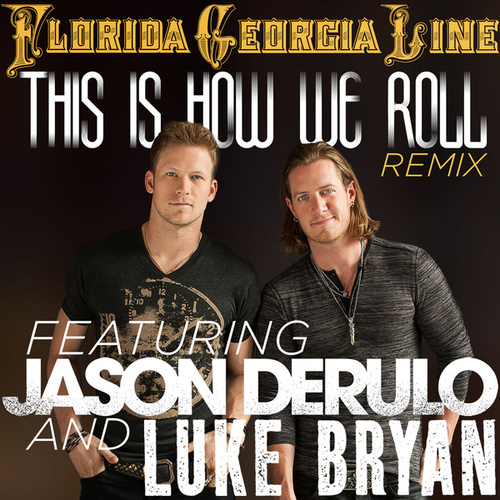 This Is How We Roll by Florida Georgia Line