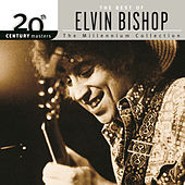 20th Century Masters: The Millennium Collection: Best Of Elvin Bishop by Elvin Bishop