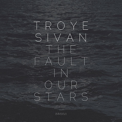 The Fault In Our Stars (MMXIV) de Troye Sivan