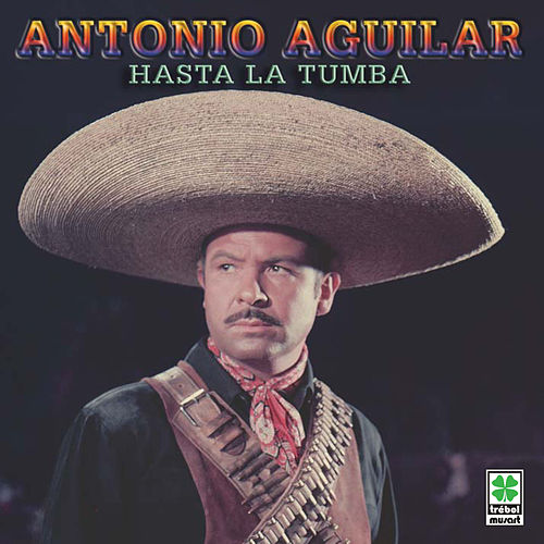 Hasta La Tumba de Antonio Aguilar