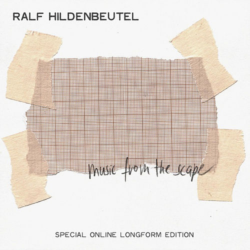 Music From The Scape (Special Longform Online Edition) by Ralf Hildenbeutel