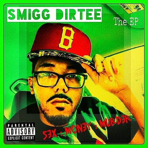 Sex : Money : Murder - EP (Deluxe Version) by Smigg Dirtee