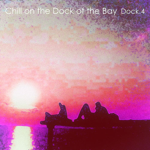 Chill on the Dock of the Bay - Dock.4 di Various Artists