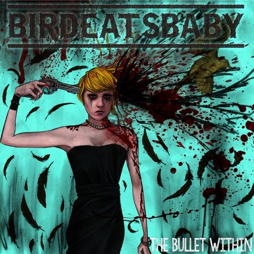 The Bullet Within de Birdeatsbaby