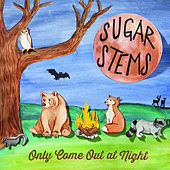 Only Come out at Night by The Sugar Stems