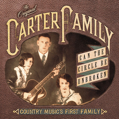 Can The Circle Be Unbroken: Country Music's First Family by The Carter Family