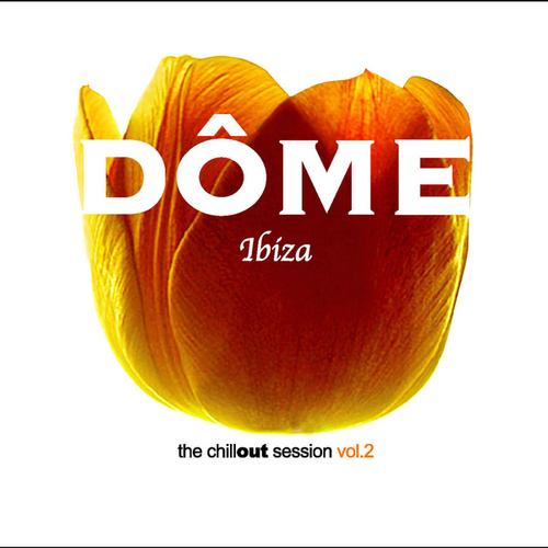 Dôme Ibiza. The Chill-Out Session (Vol. 2) von Various Artists