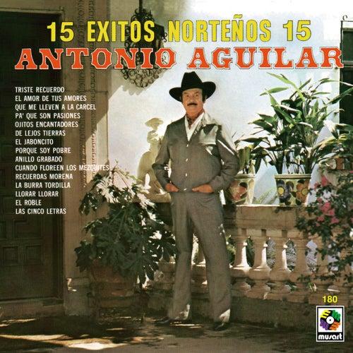 15 Éxitos Norteños 15 de Antonio Aguilar