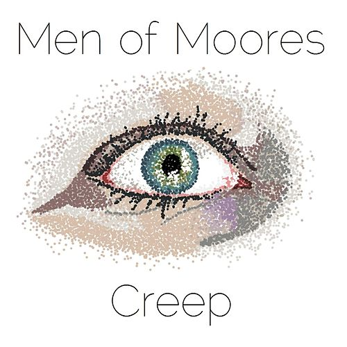 Creep by Men of Moores