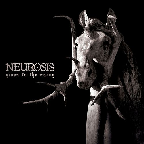 Given to the Rising de Neurosis
