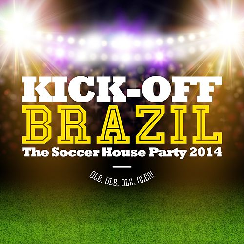 Kick-Off Brazil - The Soccer House Party von Various Artists