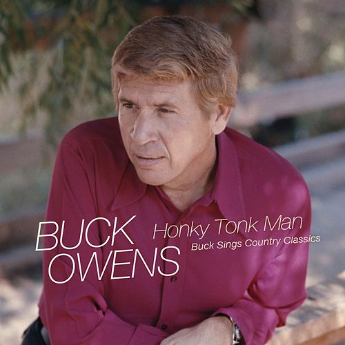 Honky Tonk Man: Buck Sings Country Classics by Buck Owens