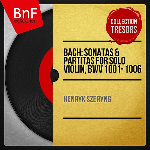 Bach: Sonatas & Partitas for Solo Violin, BWV 1001 - 1006 (Stereo Version) von Henryk Szeryng