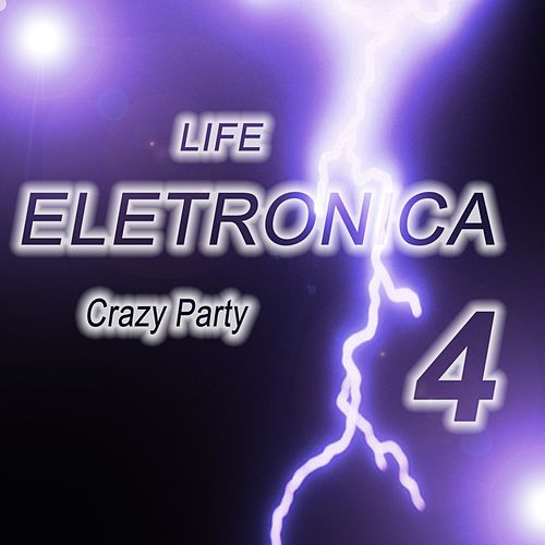 Life Eletronica, Vol. 4 (Crazy Party) by Various Artists