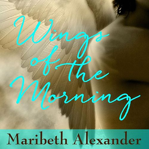 Wings of the Morning by Maribeth Alexander
