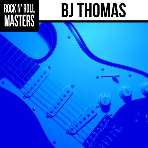 Rock N' Roll Masters: BJ Thomas by B.J. Thomas