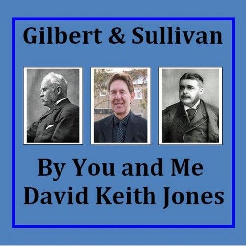 Gilbert and Sullivan By You and Me de David Keith Jones