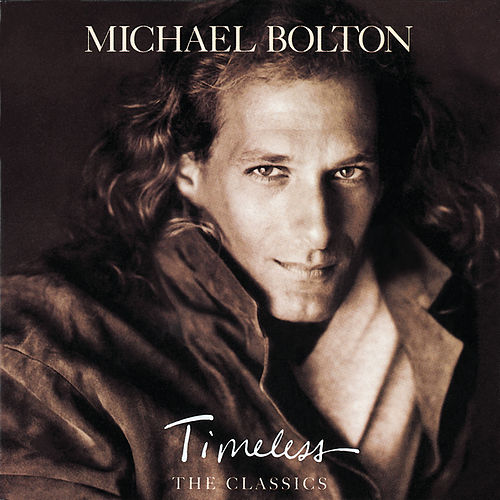 Timeless (The Classics) by Michael Bolton