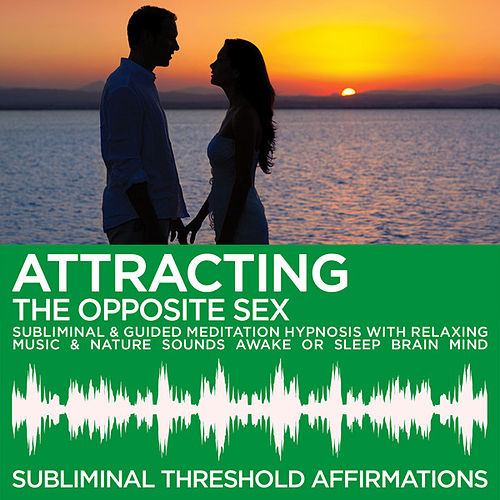 Attracting the Opposite Sex Subliminal Affirmations & Guided Meditation Hypnosis with Relaxing Music & Nature Sounds Awake or Sleep Brain Mind by Subliminal Threshold Affirmations