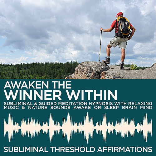 Awaken the Winner Within Subliminal Affirmations & Guided Meditation Hypnosis with Relaxing Music & Nature Sounds Awake or Sleep Brain Mind by Subliminal Threshold Affirmations
