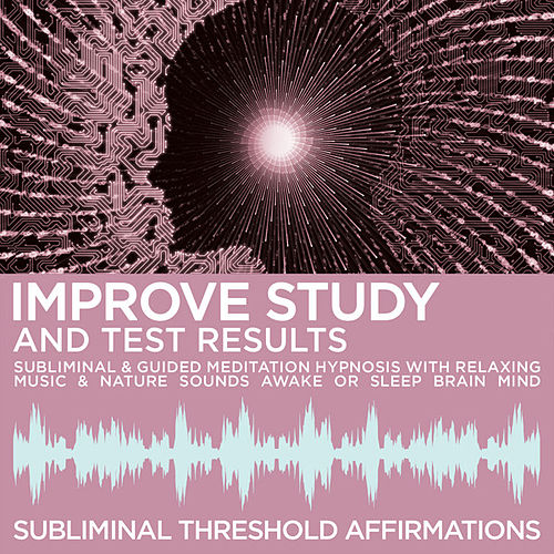 Improve Study & Test Results Subliminal Affirmations & Guided Meditation Hypnosis with Relaxing Music & Nature Sounds Awake or Sleep Brain Mind by Subliminal Threshold Affirmations