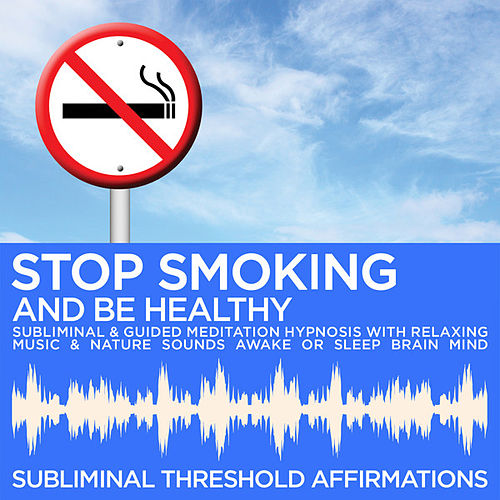Stop Smoking & Be Healthy Subliminal Affirmations & Guided Meditation Hypnosis with Relaxing Music & Nature Sounds Awake or Sleep Brain Mind by Subliminal Threshold Affirmations