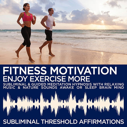 Fitness Motivation: Enjoy Exercise More Subliminal Affirmations & Guided Meditation Hypnosis with Relaxing Music & Nature Sounds Awake or Sleep Brain Mind by Subliminal Threshold Affirmations