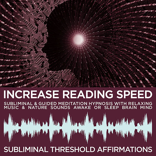 Increase Reading Speed Subliminal Affirmations & Guided Meditation Hypnosis with Relaxing Music & Nature Sounds Awake or Sleep Brain Mind by Subliminal Threshold Affirmations