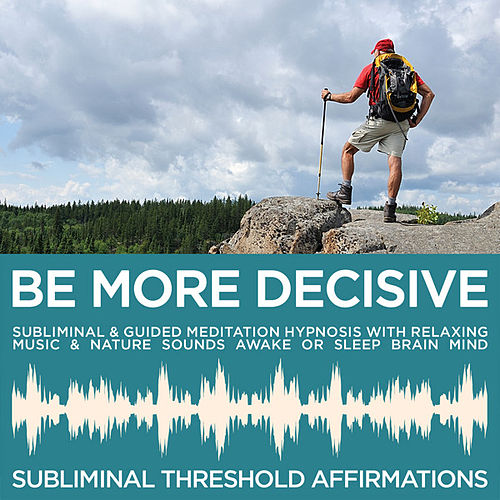 Be More Decisive Subliminal Affirmations & Guided Meditation Hypnosis with Relaxing Music & Nature Sounds Awake or Sleep Brain Mind by Subliminal Threshold Affirmations
