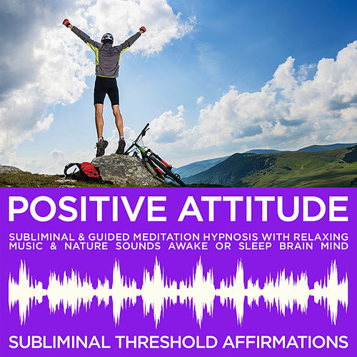 Positive Attitude Subliminal Affirmations & Guided Meditation Hypnosis with Relaxing Music & Nature Sounds Awake or Sleep Brain Mind by Subliminal Threshold Affirmations